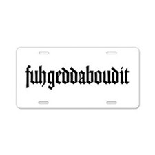 fuhgeddaboudit Aluminum License Plate