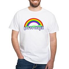 You're Stupid Rainbow White T-Shirt