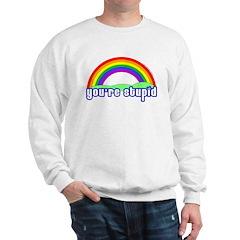 You're Stupid Rainbow Sweatshirt