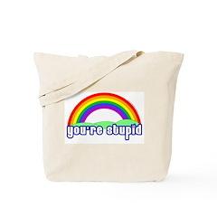 You're Stupid Rainbow Tote Bag
