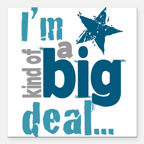 "Im Kind of a Big Deal Square Car Magnet 3"" x 3"""