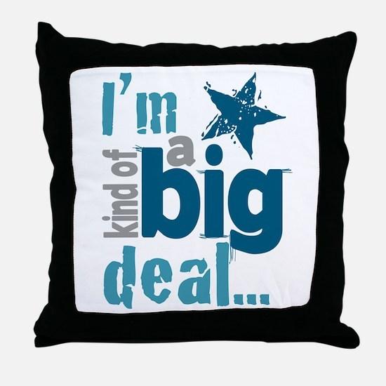 Im Kind of a Big Deal Throw Pillow