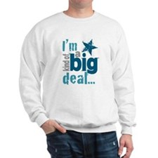 Im Kind of a Big Deal Sweatshirt