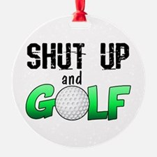 Shut Up and Golf Ornament