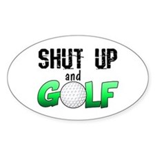 Shut Up and Golf Decal