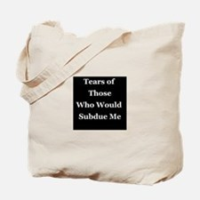 Tears of Those Who Would Subdue Me Tote Bag