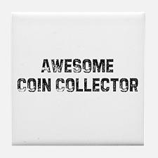 Awesome Coin Collector Tile Coaster