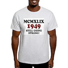 MCMXLVIX - 1949- STILL GOING STRONG! Z T-Shirt