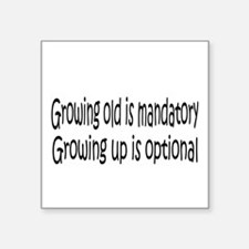 "Growing Old is ... Square Sticker 3"" x 3&quot"