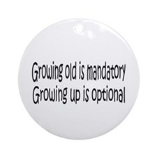 Growing Old is ... Ornament (Round)