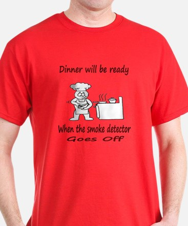 Dinner Will Be Ready When .. T-Shirt