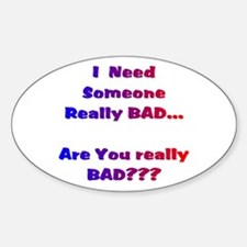 ARE U REALLY BAD?6 Oval Decal