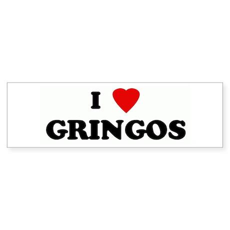 I Love GRINGOS Bumper Sticker