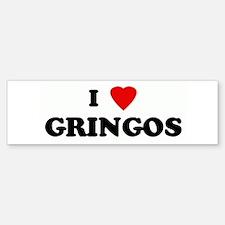 I Love GRINGOS Bumper Bumper Bumper Sticker