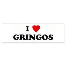 I Love GRINGOS Bumper Bumper Sticker