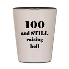 100 still raising hell 3 Shot Glass