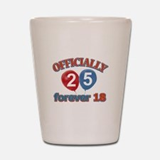 Officially 25 forever 18 Shot Glass