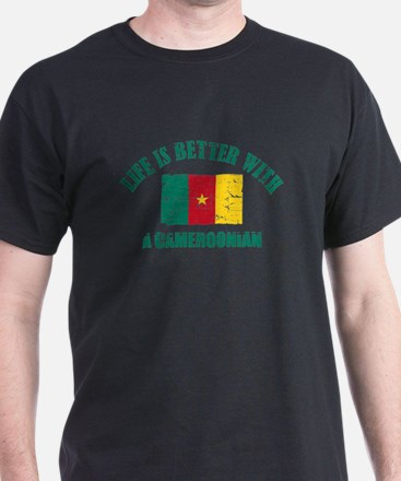 Life is better with a Cameroonian T-Shirt
