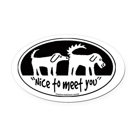 Nice to meet you dog sniff Oval Car Magnet