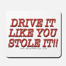 """Drive it Like You Stole It!!"" Mousepad"