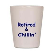 Retired and Chillin Shot Glass
