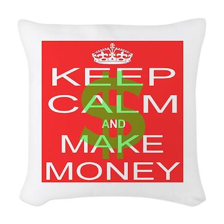 KEEP CALM and MAKE MONEY Woven Throw Pillow