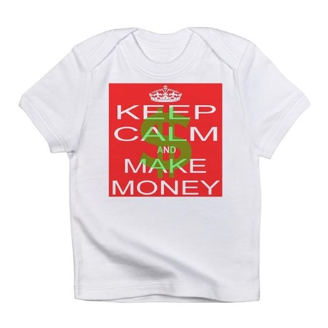 Keep Calm And Make Money Infant T Shirt