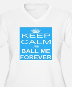 Keep Calm and BALL ME FOREVER Plus Size T-Shirt