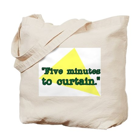 """""""Five minutes to Curtain."""" Tote Bag"""