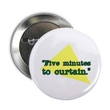 """Five minutes to Curtain."" Button"