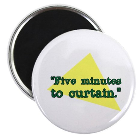 """""""Five minutes to Curtain."""" Magnet"""