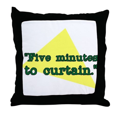 """""""Five minutes to Curtain."""" Throw Pillow"""
