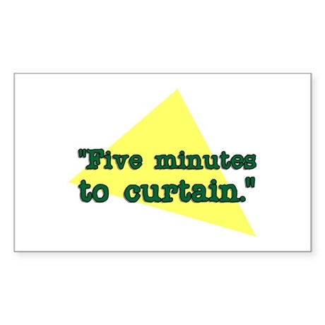 """Five minutes to Curtain."" Rectangle Sticker"