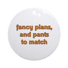 Fancy Plans, and Pants to Mat Ornament (Round)