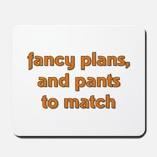Fancy Plans, and Pants to Mat Mousepad