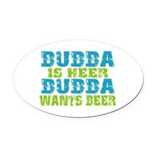 Bubba Is Here For Beer Oval Car Magnet