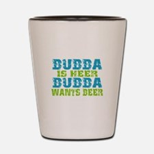 Bubba Is Here For Beer Shot Glass