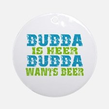 Bubba Is Here For Beer Ornament (Round)