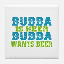 Bubba Is Here For Beer Tile Coaster