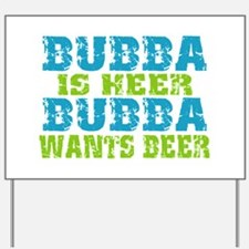 Bubba Is Here For Beer Yard Sign