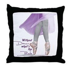 Without Dance what's the Poin Throw Pillow