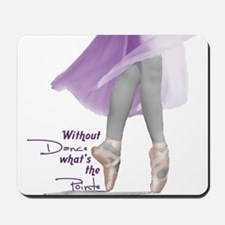 Without Dance what's the Poin Mousepad