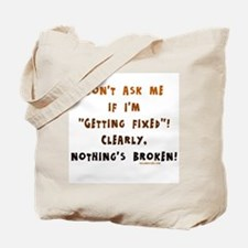 Nothing's broken Tote Bag