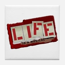 Life is a Musical - Tile Coaster