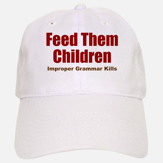Feed Them Baseball Baseball Cap