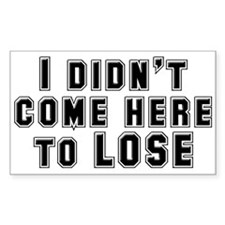 I Didn't Come Here To Lose Decal