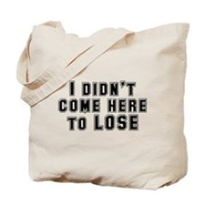 I Didn't Come Here To Lose Tote Bag