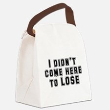 I Didn't Come Here To Lose Canvas Lunch Bag