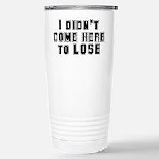 I Didn't Come Here To Lose Travel Mug