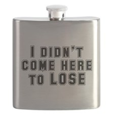 I Didn't Come Here To Lose Flask